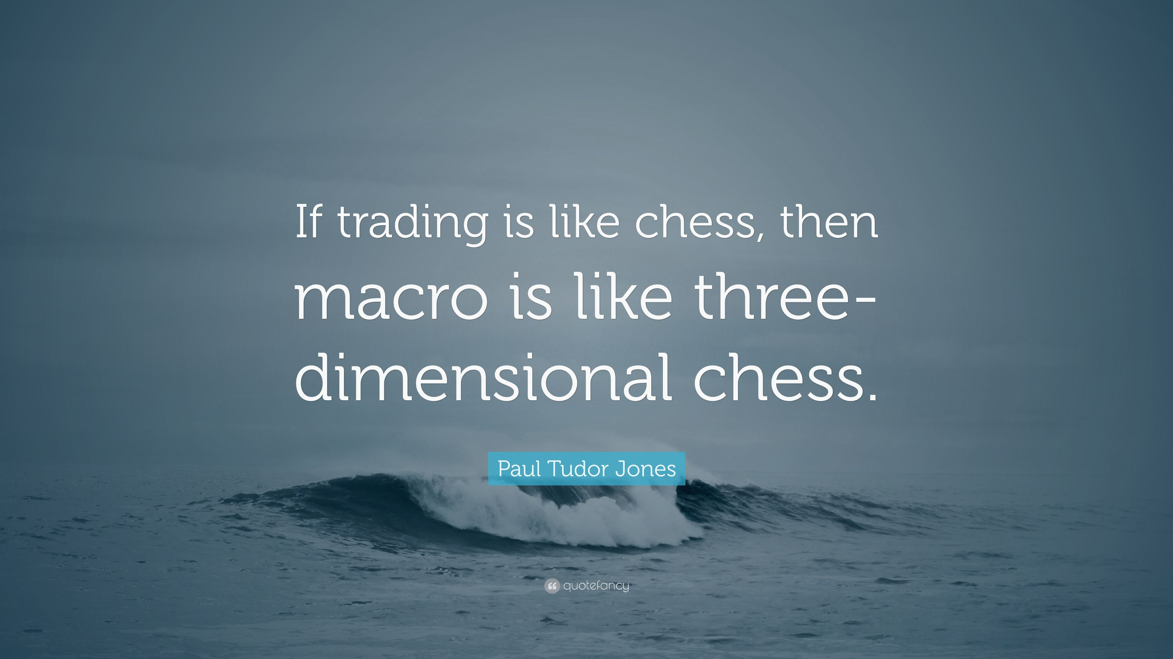 5128179-Paul-Tudor-Jones-Quote-If-trading-is-like-chess-then-macro-is-like.jpg